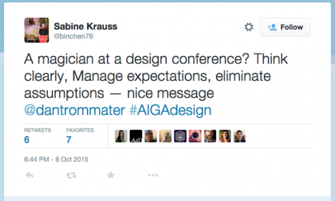 Sabine Krauss on Twitter_ _A magician at a design conference? Think clearly, Manage expectations, eliminate assumptions — nice message @dantrommater #AIGAdesign_