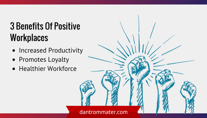 3 Benefits Of Positive Workplaces
