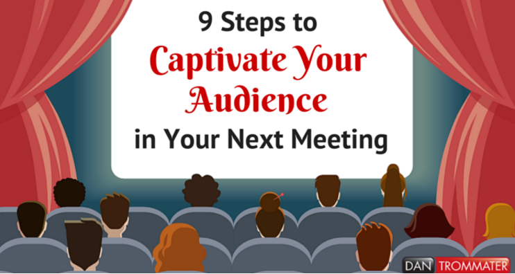 9 Steps to Captivate Your Audience in Your Next Meeting