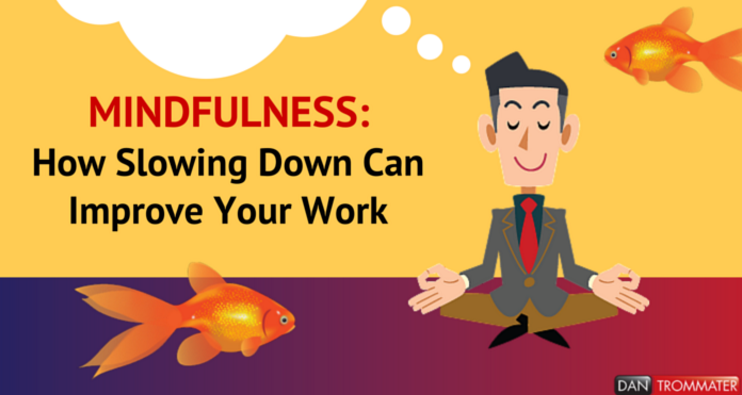 Mindfulness: How Slowing Down Can Improve Your Work