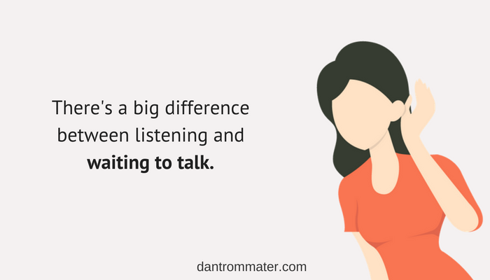 listen instead of waiting to talk