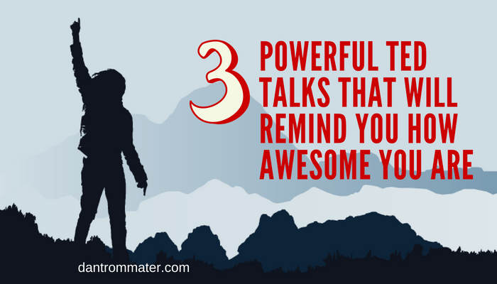 3 Powerful TED talks That Remind You How Awesome You Are