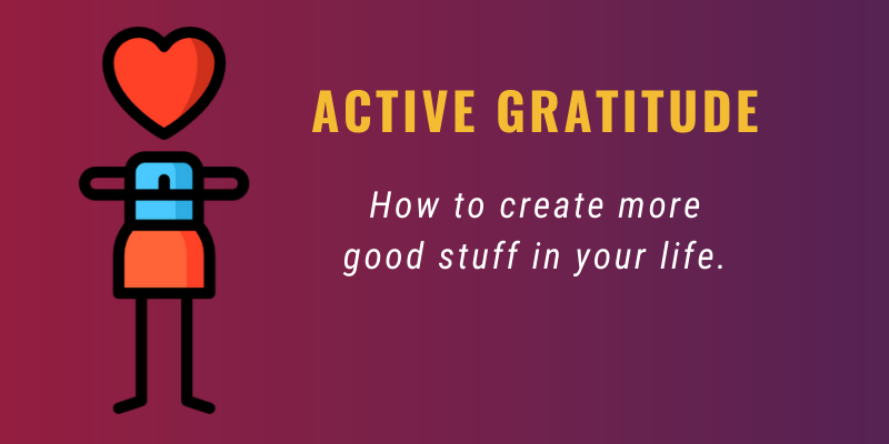 Active Gratitude - How to create more good stuff in your life