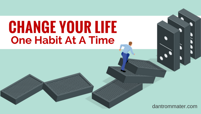 change your life one habit at a time