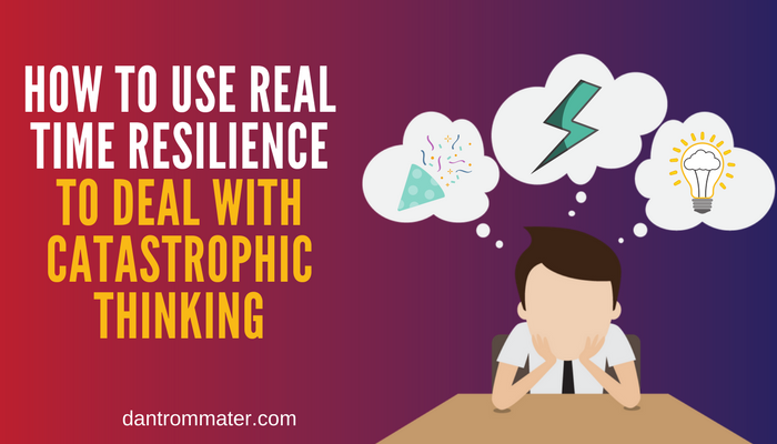 How to use Real Time Resilience to deal with catastrophic thinking